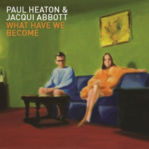 Paul Heaton and Jacqui Abbot - What Have We Become