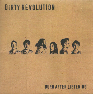 Dirty Revolution Burn After Listening