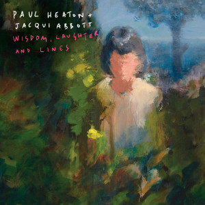 Paul Heaton and Jacqui Abbott - Wisdom Laughter and Lines