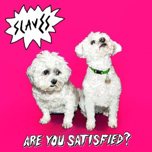 Slaves - Are You Satisfied